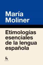 etimologias esenciales de la lengua maria moliner 9788424936877