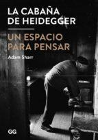 la cabaña de heidegger: un espacio para pensar-adam sharr-9788425228377