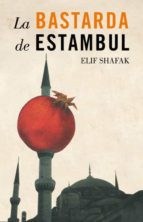 la bastarda de estambul elif shafak 9788426417077