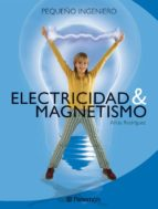electricidad & magnetismo: pequeño ingeniero-alicia rodriguez-9788434225077
