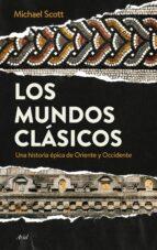 los mundos clasicos: una historia epica de oriente y occidente michael scott 9788434424777