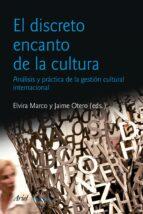 el discreto encanto de la cultura: analisis y practica de la gest ion cultural internacional elvira marco 9788434470477