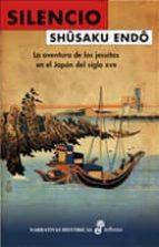 silencio: la aventura de los jesuitas en el japon del siglo xvii-shusaku endo-9788435062077