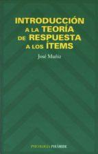 introduccion a la teoria de respuesta a los items-jose muñiz fernandez-9788436811377