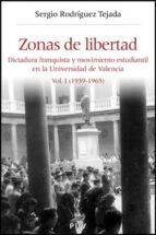 zonas de libertad: dictadura franquista y movimiento estudiantil en la universidad de valencia. vol i (1939 1965) sergio rodriguez tejada 9788437072777