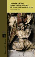 la restauracion: examen cientifico aplicado a la conservacion de obras de arte maria luisa gomez 9788437616377