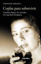 coplas para sobrevivir: conchita piquer, los vencidos y la represion franquista stephanie sieburth 9788437635477