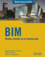 bim. diseño y gestion de la construccion (manual imprescindible) antonio manuel reyes rodriguez pablo cordero 9788441538177