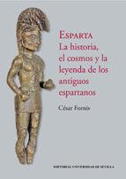 esparta. la historia, el cosmos y la leyenda de los antiguos espartanos cesar fornis 9788447217977