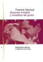 guiones modelo y modelos de guion: argumentos clasicos y modernos en el cine-francis vanoye-9788449302077