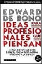 ideas para profesionales que piensan: nuevas consideraciones sobr e el pensamiento lateral aplicadas a la empresa-edward de bono-9788449309977