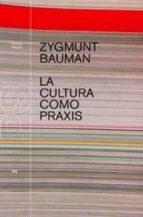 la cultura como praxis (ebook)-zygmunt bauman-9788449327377
