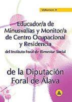 EDUCADOR/A DE MINUSVALIAS Y MONITOR/A DE CENTRO OCUPACIONAL Y RES IDENCIA DEL INSTITUTO FORAL DE BIENESTAR SOCIAL DE LA DIPUTACION FORAL DE ALAVA (VOL. II: TEMARIO DE MATERIAS COMUNES Y TEST)