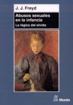 abusos sexuales en la infancia: la logica del olvido-j.j. freyd-9788471124777