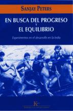 El libro de En busca del progreso y el equilibrio: experimentos en el desarro llo en la india autor SANJAY PETERS TXT!