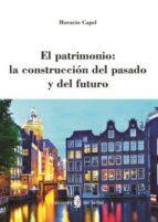 el patrimonio: la construccion del pasado y del futuro-horacio capel-9788476287477