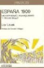 españa 1900: modernismo, anarquismo y fin de siglo-lily litvak-9788476582077