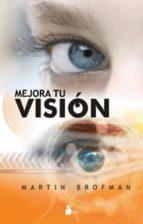 mejora tu vision: una guia interior para verlo todo mas claro martin brofman 9788478086177