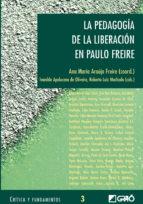 la pedagogia de la liberacion en paulo freire (critica y fundamen tos, 3) ana maria araujo freire 9788478273577