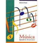 musica 5 quadern d exercicis 9788478872077