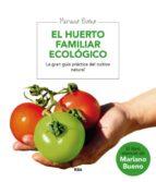 el huerto familiar ecologico: la gran guia practica del cultivo n atural-mariano bueno bosch-9788479013677