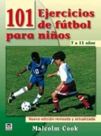 101 ejercicios de futbol para niños de 7 a 11 años (3ª ed) malcolm cook 9788479028077