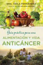 guía práctica para una alimentación y vida anticáncer odile fernandez 9788479539177