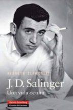 j.d. salinger: una vida oculta-kenneth slawenski-9788481098877