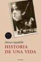 historia de una vida (premio medicis 2004)-aharon appelfeld-9788483076477