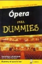 opera para dummies: ¡entender y disfrutar la opera es facil y div ertido!: guia para familiarizarse con la opera y aprender a gozarla david pogue scott speck 9788483580677
