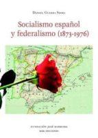 socialismo español y federalismo (1873-1976)-daniel guerra sesma-9788483674277