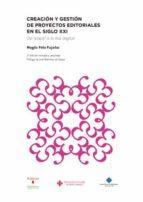 creacion y gestion de proyectos editoriales en el siglo xxi. 2ª e d-magda polo pujadas-9788484278177