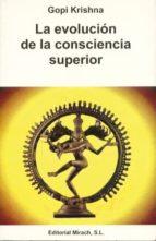 la evolucion de la consciencia superior krishna gopi 9788487476877