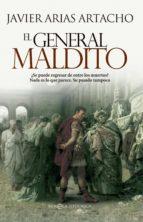 el general maldito-javier arias artacho-9788490600177