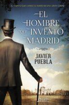 el hombre que invento madrid javier puebla 9788490673577