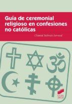 El libro de Guia de ceremonial religioso en confesiones no catolicas autor CHANTAL SUBIRATS SORROSAL EPUB!