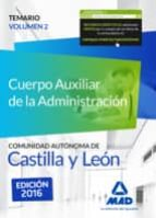 CUERPO AUXILIAR DE LA ADMINISTRACIÓN DE LA COMUNIDAD AUTÓNOMA DE CASTILLA Y LEÓN. TEMARIO VOLUMEN 2