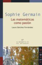 sophie germain. las matematicas como pasion laura sanchez fernandez 9788492493777
