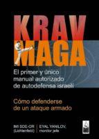 krav maga: el primer y unico manual autorizado de autodefensa isr aeli: como defenderse de un ataque armado eyal yanilov imi sde or 9788493784577