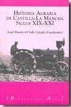 historia agraria de castilla la mancha: siglos xix xxi angel ramon del valle calzado 9788493789077