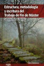 estructura, metodologia y escritura del trabajo de fin de master-gemma muñoz-alonso-9788493790677