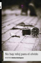 no hay reloj para el olvido-martina robles rodriguez-9788494006777