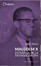 malcolm x. estratega de la dignidad negra sadri khiari 9788494065477