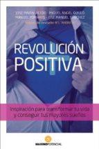 revolucion positiva: inspiracion para transformar tu vida y conseguir tus mayores sueños 9788494131677