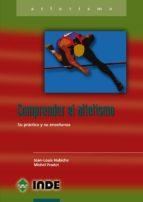 comprender el atletismo: su practica y enseñanza jean louis hubiche michel pradet 9788495114877