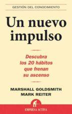 un nuevo impulso: descubra los 20 habitos que frenan su ascenso marshall goldsmith 9788496627277