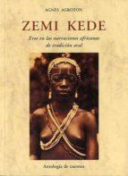 zemi kede: eros en las narraciones africanas de tradicion oral-agnes agboton-9788497167277