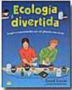 ecologia divertida: juegos y experimentos para un planeta mas ver de-david suzuki-kathy vanderlinden-9788497541077