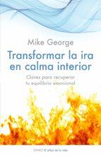 transformar la ira en calma interior: claves para recuperar tu eq uilibrio emocional-mike george-9788497545877