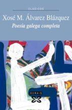 poesia galega completa x. m. alvarez blazquez-xose maria alvarez blazquez-9788497826877